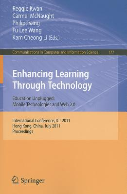 Enhancing Learning Through Technology By Kwan, Reggie (EDT)/ McNaught, Carmel (EDT)/ Tsang, Philip (EDT)/ Wang, Fu Lee (EDT)/ Li, Kam Cheong (EDT)